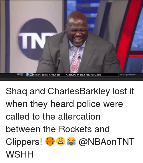 Memes, Police, and Shaq: Walker: 20 pts, 4reb, 9 ast  N. Batum: 14pts, 8 reb,5ast, 2 st  Follow eNBAonTNT Shaq and CharlesBarkley lost it when they heard police were called to the altercation between the Rockets and Clippers! 🏀😩😂 @NBAonTNT WSHH