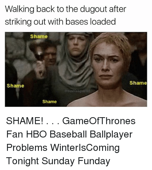 Sunday Funday: Walking back to the dugout after  striking out with bases loaded  Shame  Shame  Shame  bushleague10  Shame SHAME! . . . GameOfThrones Fan HBO Baseball Ballplayer Problems WinterIsComing Tonight Sunday Funday