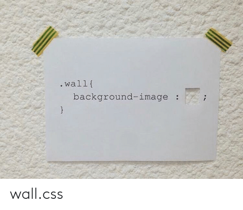 Image, Css, and Background: .wall{  background-image wall.css