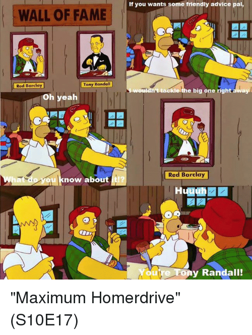 """Yeah Now: WALL OF FAME  Tony Randal  Red Barclay  Oh yeah  now about  If you wants some friendly advice pal,  tackle the big one right away  Red Barclay  lala  ou Tony Randall! """"Maximum Homerdrive""""  (S10E17)"""