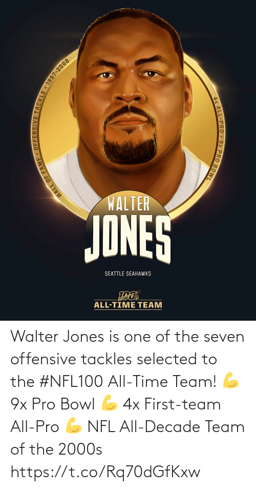 Seattle Seahawks: WALTER  JONES  SEATTLE SEAHAWKS  ALL-TIME TEAM  HALL OF FAME • OFFENSIVE TACKLE 1997-2008  4x ALL-PRO 9x PRO BOWL Walter Jones is one of the seven offensive tackles selected to the #NFL100 All-Time Team!  💪 9x Pro Bowl 💪 4x First-team All-Pro 💪 NFL All-Decade Team of the 2000s https://t.co/Rq70dGfKxw