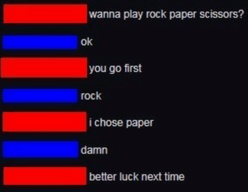 Time, Luck, and Next: wanna play rock paper scissors?  ok  you go first  гоck  i chose paper  damn  better luck next time