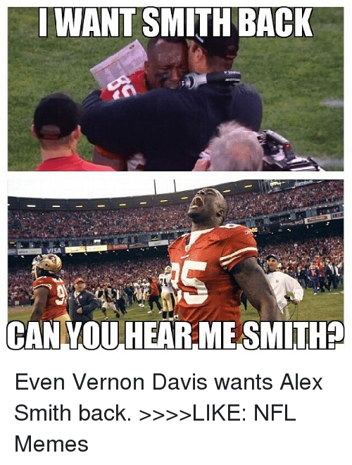 Vernon Davis: WANT SMITH BACK  CAN YOU HEAR-MESMITHA Even Vernon Davis wants Alex Smith back.