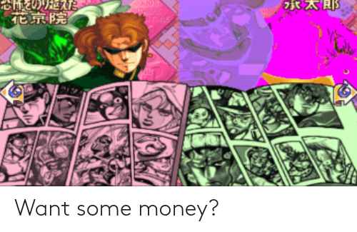 Money: Want some money?