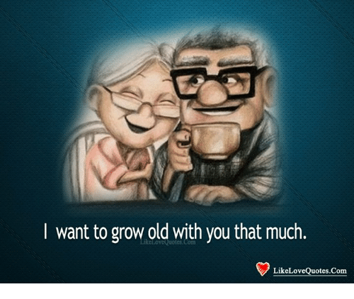 Want to Grow Old With You That Much Like Love Quotes Com ...