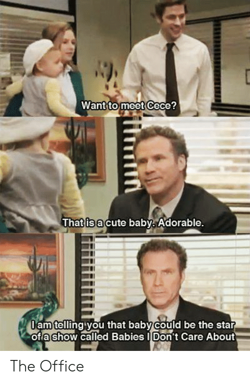 Cute, Memes, and The Office: Want to meet Cece?  That is a  cute baby Adorable.  Oam telling you that baby could be the star  ofa show called Babies IDon't Care About The Office