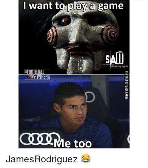 Want To Play A Game: want to play a game  SAIU  FOOTBALL  Me too JamesRodriguez 😂