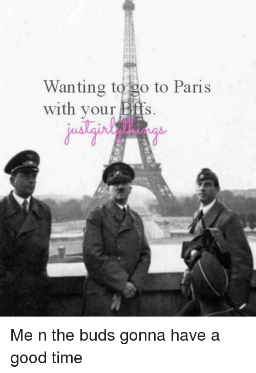 Good, History, and Paris: Wanting to go to Paris  with your Bffs.
