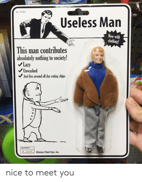 Lazy, Toys, and Nice: WARNING  boNG HAZARDd  No. 24183  Useless Man  Now with  clothing!  This man contributes  absolutely nothing to society!  Lazy  Unwashed  Just lies around all day eating chips  ADETN  WARNING:  wfu  AHe is the  Obvious Plant Toys, Inc. nice to meet you