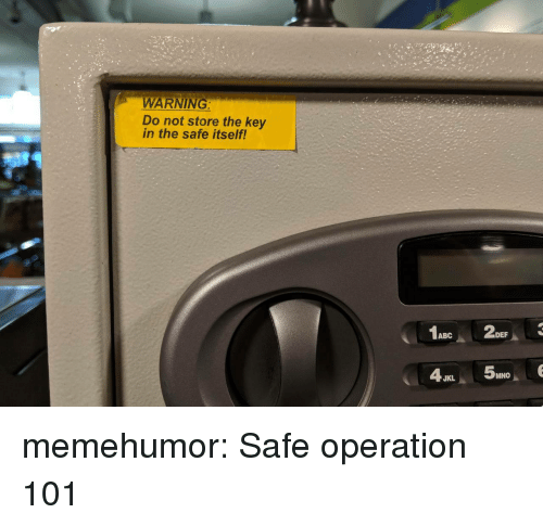 Mno: WARNING  Do not store the key  in the safe itself!  ABC  DEF  MNO  JKL memehumor:  Safe operation 101