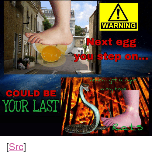 """Reddit, Cold, and Be Careful: WARNING  Next egg  you step on...  0  in m tra  COULD BE  YOUR LAST <p>[<a href=""""https://www.reddit.com/r/surrealmemes/comments/8nntwl/please_be_careful_this_cold_july_egg_season/"""">Src</a>]</p>"""