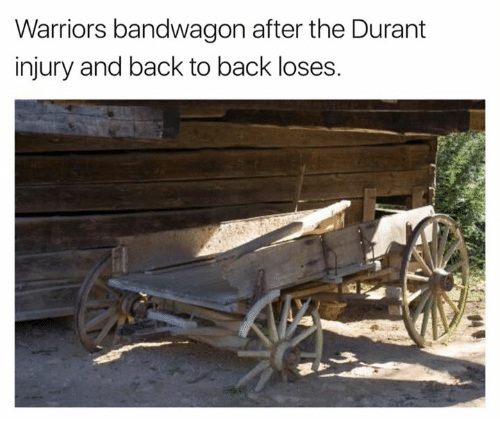 Back to Back, Warriors, and Back: Warriors bandwagon after the Durant  injury and back to back loses.