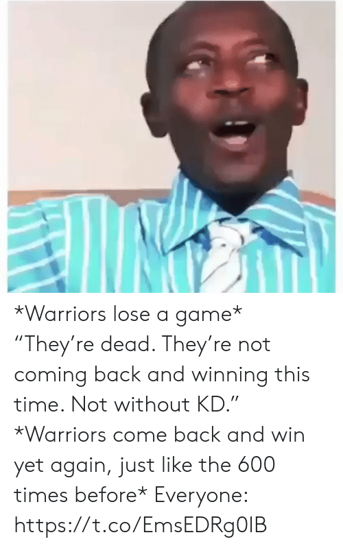 """Sports, Game, and Time: *Warriors lose a game*   """"They're dead. They're not coming back and winning this time. Not without KD.""""   *Warriors come back and win yet again, just like the 600 times before*    Everyone: https://t.co/EmsEDRg0IB"""