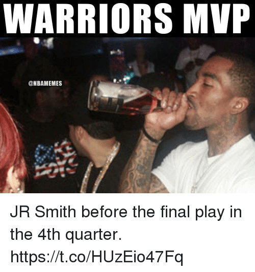 J.R. Smith: WARRIORS MVP  @NBAMEMES JR Smith before the final play in the 4th quarter. https://t.co/HUzEio47Fq