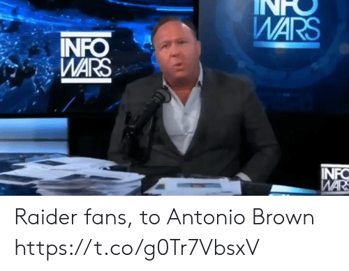 Sports, Antonio Brown, and War: WARS  INFO  WARS  INFO  WAR Raider fans, to Antonio Brown https://t.co/g0Tr7VbsxV