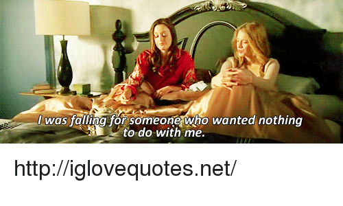 Http, Net, and Wanted: was faling for someone who wanted nothing  to do with me http://iglovequotes.net/