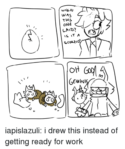 I Drew This: WAS  THIS  ONe  Oi iapislazuli:  i drew this instead of getting ready for work