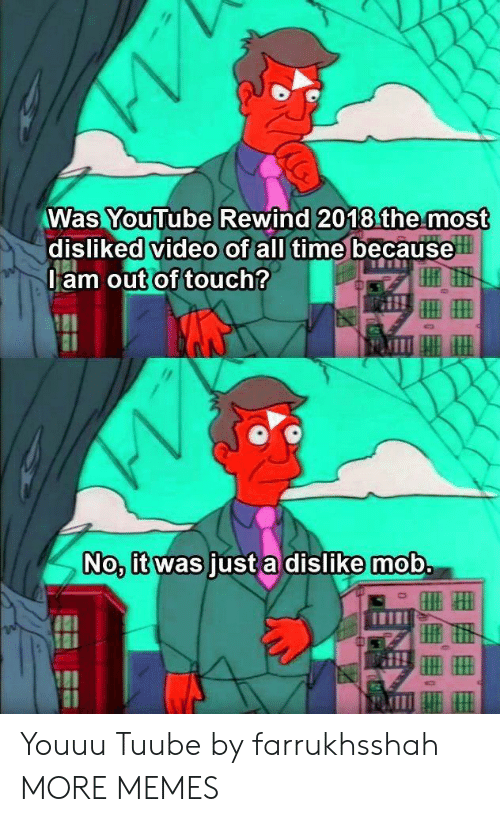 Dank, Memes, and Target: Was YouTube Rewind 2018 the most  disliked video of all time because  am out of touch  No, it was just a dislike mob Youuu Tuube by farrukhsshah MORE MEMES