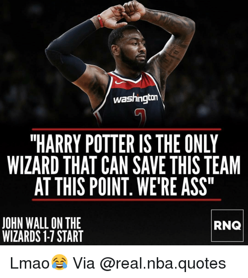 """Ass, Basketball, and Harry Potter: washington  """"HARRY POTTER IS THE ONLY  WIZARD THAT CAN SAVE THIS TEAM  AT THIS POINT. WE'RE ASS  JOHN WALL ON THE  WIZARDS 1-7 START  RNQ Lmao😂 Via @real.nba.quotes"""