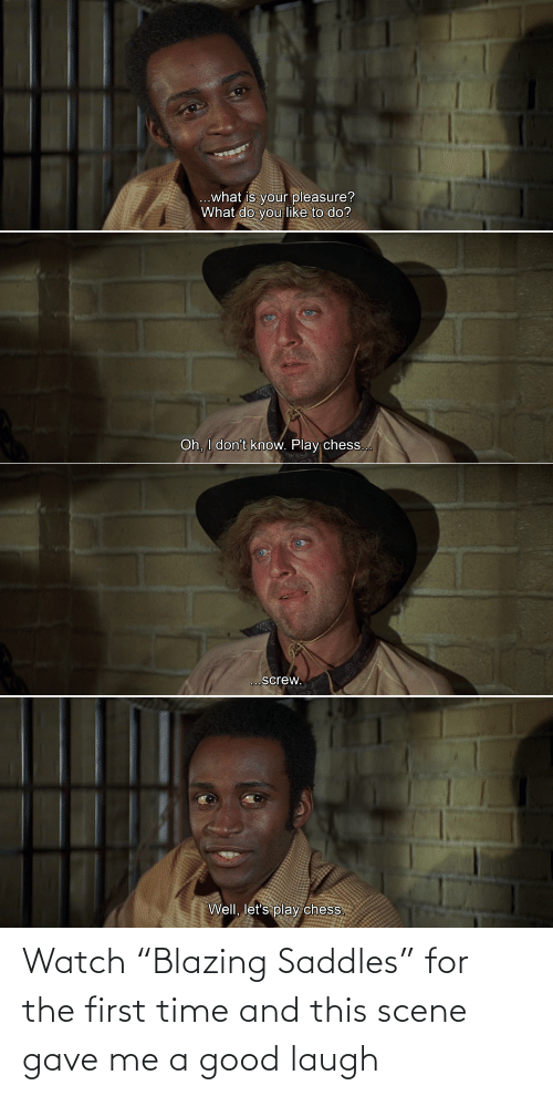 """Gave: Watch """"Blazing Saddles"""" for the first time and this scene gave me a good laugh"""