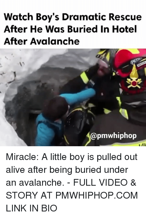 avalanche: Watch Boy's Dramatic Rescue  After He Was Buried in Hotel  After Avalanche  @pmwhiphop Miracle: A little boy is pulled out alive after being buried under an avalanche. - FULL VIDEO & STORY AT PMWHIPHOP.COM LINK IN BIO