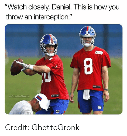 "Nfl, Watch, and How: ""Watch closely, Daniel. This is how you  throw an interception.""  @GhettoGronk  w:  ny  1l Credit: GhettoGronk"