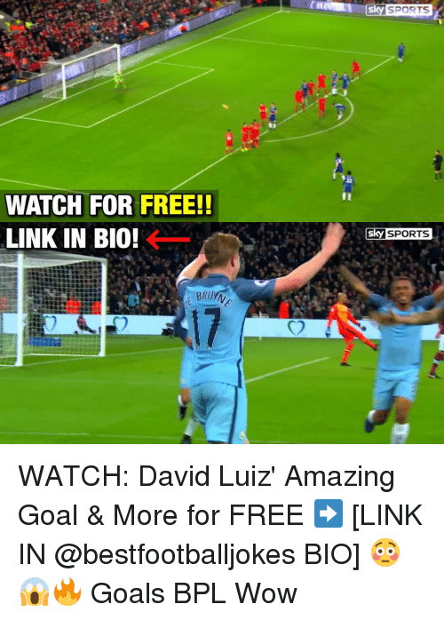 Memes, Sky Sports, and David Luiz: WATCH FOR FREE!!  LINK IN BIO!  5ky SPORTS  Sky SPORTS WATCH: David Luiz' Amazing Goal & More for FREE ➡️ [LINK IN @bestfootballjokes BIO] 😳😱🔥 Goals BPL Wow