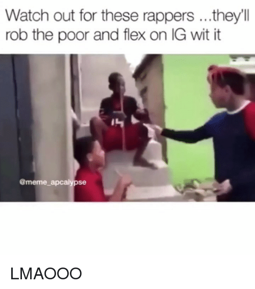 It Meme: Watch out for these rappers ...they'll  rob the poor and flex on IG wit it  @meme apcalypse LMAOOO