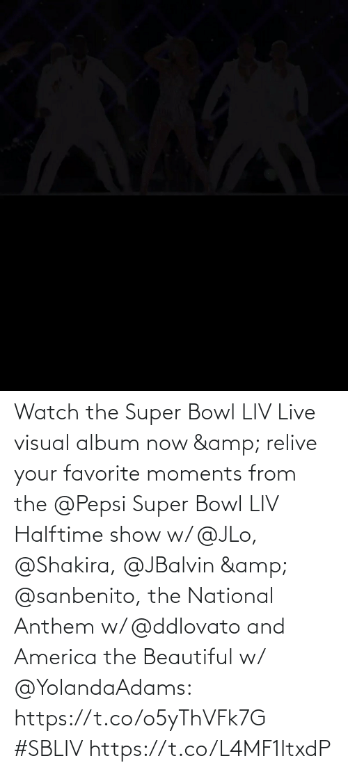 The Super Bowl: Watch the Super Bowl LIV Live visual album now & relive your favorite moments from the @Pepsi Super Bowl LIV Halftime show w/ @JLo, @Shakira, @JBalvin & @sanbenito, the National Anthem w/ @ddlovato and America the Beautiful w/ @YolandaAdams: https://t.co/o5yThVFk7G #SBLIV https://t.co/L4MF1ItxdP