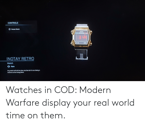 real world: Watches in COD: Modern Warfare display your real world time on them.