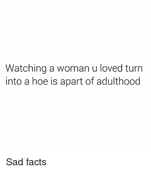 Lovedating: Watching a woman u loved turn  into a hoe is apart of adulthood Sad facts