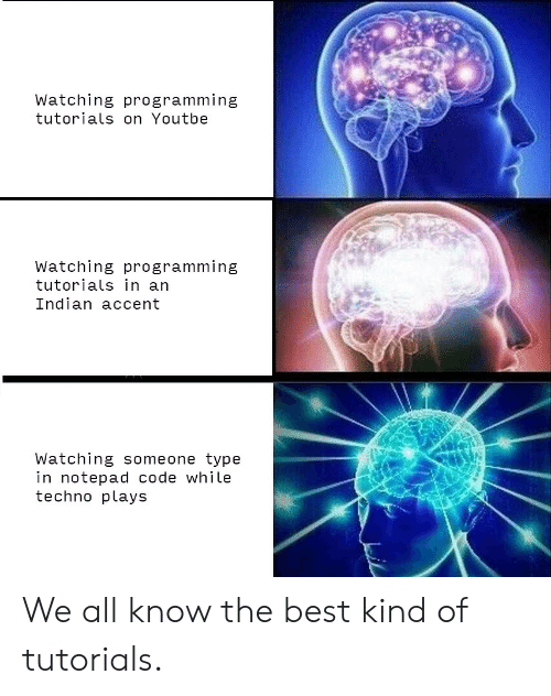 Best, Indian, and Programming: Watching programming  tutorials on Youtbe  Watching programming  tutorials in an  Indian accent  Watching someone type  in notepad code while  techno plays We all know the best kind of tutorials.