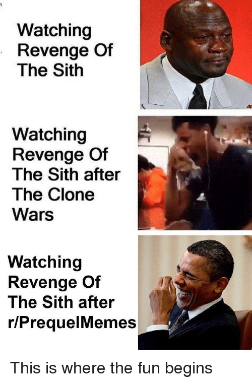 Revenge, Sith, and Clone Wars: Watching  Revenge Of  The Sith  Watching  Revenge Of  The Sith after  The Clone  Wars  Watching  Revenge Of  The Sith after  r/PrequelMemes This is where the fun begins