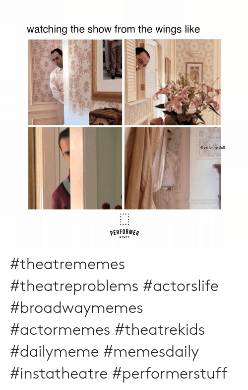 Performer: watching the show from the wings like  @performerstuff  PERFORMER  STUFF #theatrememes #theatreproblems #actorslife #broadwaymemes #actormemes #theatrekids #dailymeme #memesdaily #instatheatre #performerstuff