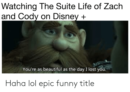 Beautiful, Disney, and Funny: Watching The Suite Life of Zach  and Cody on Disney +  You're as beautiful as the day I lost yóu. Haha lol epic funny title