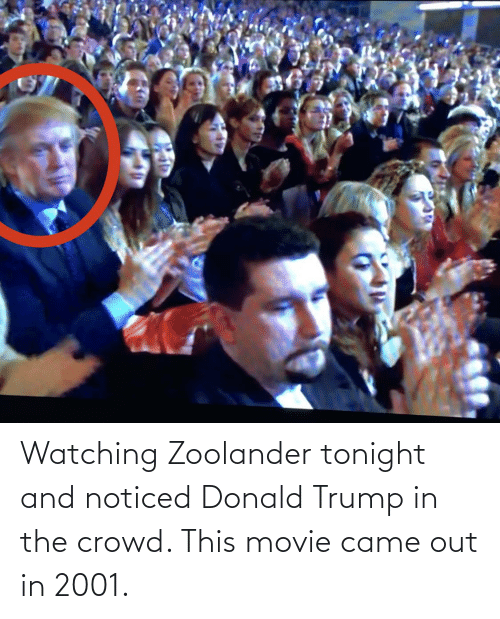Donald Trump: Watching Zoolander tonight and noticed Donald Trump in the crowd. This movie came out in 2001.