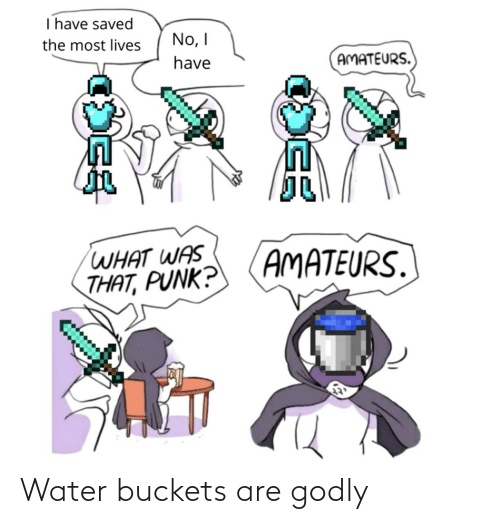 Godly: Water buckets are godly