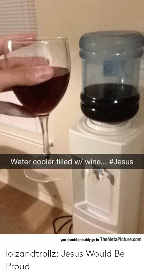 Jesus, Tumblr, and Wine: Water cooler filled w/ wine... #Jesus  you should probably go to TheMetalPicture.com lolzandtrollz:  Jesus Would Be Proud