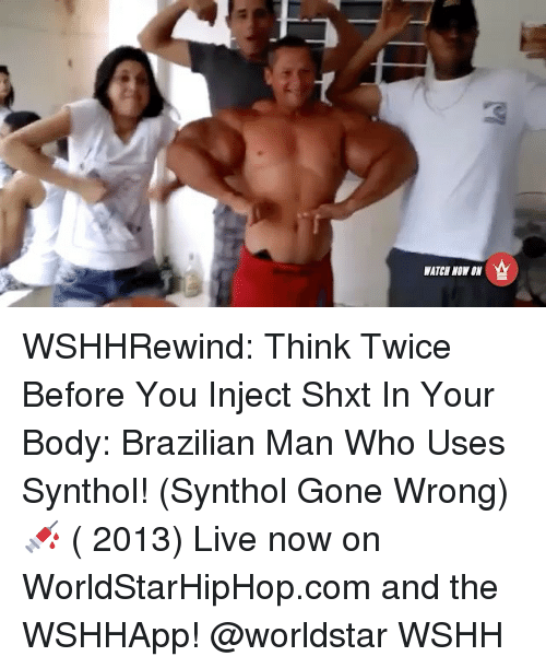synthol: WATER NOW WSHHRewind: Think Twice Before You Inject Shxt In Your Body: Brazilian Man Who Uses Synthol! (Synthol Gone Wrong) 💉 ( 2013) Live now on WorldStarHipHop.com and the WSHHApp! @worldstar WSHH
