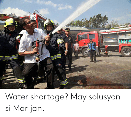 filipino (Language): Water shortage? May solusyon si Mar jan.