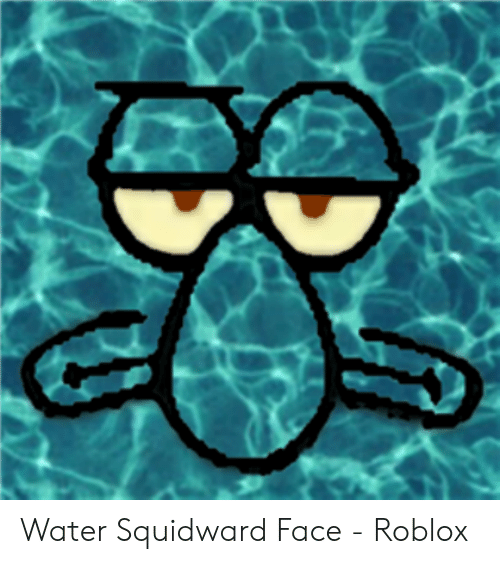 Water Squidward Face - Roblox | Squidward Meme on ballmemes com