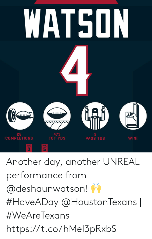 tot: WATSON  4  GAD  28  COMPLETIONS  473  TOT YDS  5  PASS TDS  WIN!  WK  WK  5 Another day, another UNREAL performance from @deshaunwatson! 🙌 #HaveADay  @HoustonTexans | #WeAreTexans https://t.co/hMeI3pRxbS