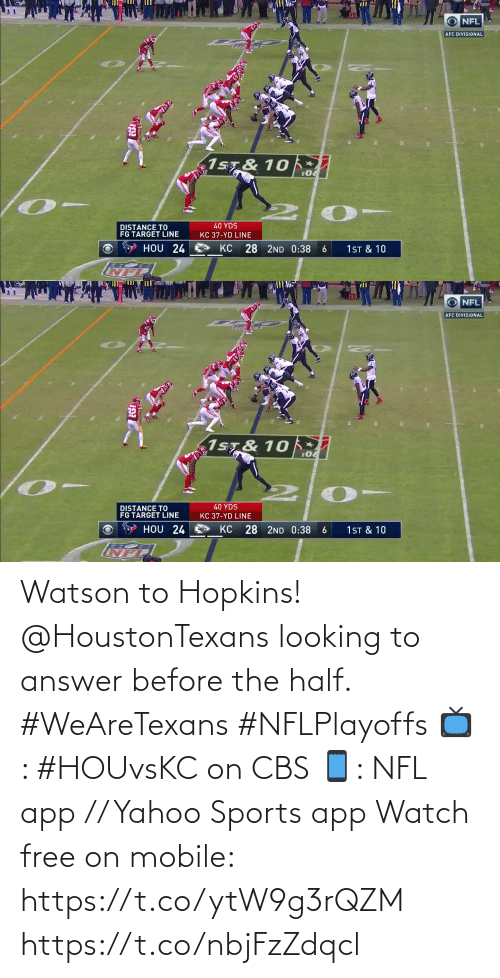 hopkins: Watson to Hopkins!  @HoustonTexans looking to answer before the half. #WeAreTexans #NFLPlayoffs  📺: #HOUvsKC on CBS 📱: NFL app // Yahoo Sports app Watch free on mobile: https://t.co/ytW9g3rQZM https://t.co/nbjFzZdqcl
