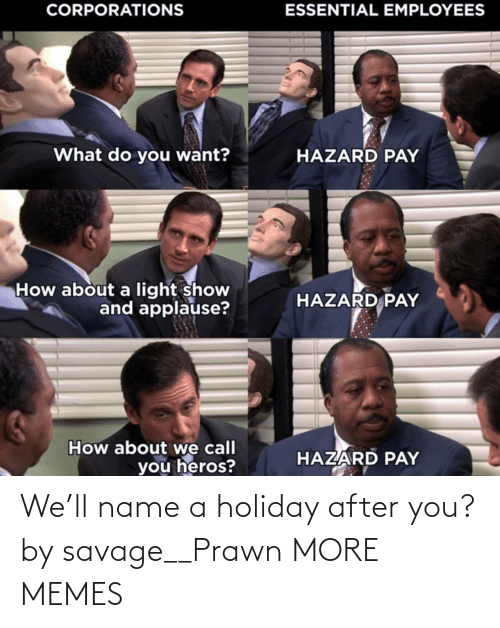 Name A: We'll name a holiday after you? by savage__Prawn MORE MEMES
