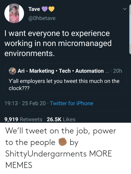 tweet: We'll tweet on the job, power to the people ✊🏾 by ShittyUndergarments MORE MEMES