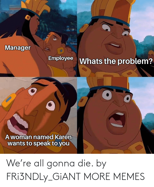 Giant: We're all gonna die. by FRi3NDLy_GiANT MORE MEMES