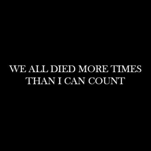 Can, All, and Times: WE ALL DIED MORE TIMES  THAN I CAN COUNT