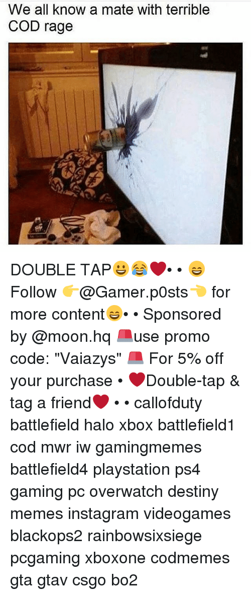 """Mooned: We all know a mate with terrible  COD rage DOUBLE TAP😀😂❤️• • 😄Follow 👉@Gamer.p0sts👈 for more content😄• • Sponsored by @moon.hq 🚨use promo code: """"Vaiazys"""" 🚨 For 5% off your purchase • ❤Double-tap & tag a friend❤ • • callofduty battlefield halo xbox battlefield1 cod mwr iw gamingmemes battlefield4 playstation ps4 gaming pc overwatch destiny memes instagram videogames blackops2 rainbowsixsiege pcgaming xboxone codmemes gta gtav csgo bo2"""