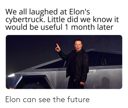 later: We all laughed at Elon's  cybertruck. Little did we know it  would be useful 1 month later Elon can see the future