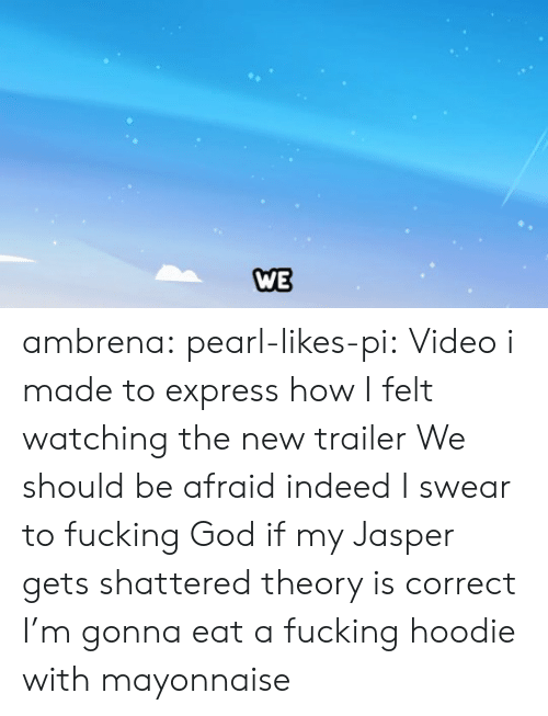 Fucking, God, and Tumblr: WE ambrena: pearl-likes-pi: Video i made to express how I felt watching the new trailer We should be afraid indeed   I swear to fucking God if my Jasper gets shattered theory is correct I'm gonna eat a fucking hoodie with mayonnaise